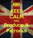 KEEP CALM AND Produce A Patronus - Personalised Poster large