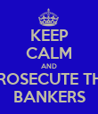 KEEP CALM AND PROSECUTE THE BANKERS - Personalised Poster large