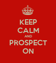 KEEP CALM AND PROSPECT ON - Personalised Poster large