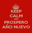 KEEP CALM AND PROSPERO AÑO NUEVO - Personalised Poster large