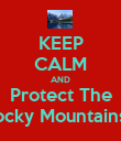 KEEP CALM AND Protect The Rocky Mountains   - Personalised Poster large