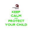 KEEP CALM AND PROTECT YOUR CHILD - Personalised Poster large