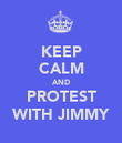 KEEP CALM AND PROTEST WITH JIMMY - Personalised Poster large