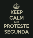 KEEP CALM AND PROTESTE SEGUNDA - Personalised Poster large