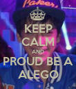 KEEP CALM AND PROUD BE A ALEGO - Personalised Poster large
