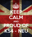 KEEP CALM AND PROUD OF K54 - NEU - Personalised Poster large
