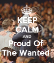KEEP CALM AND Proud Of  The Wanted  - Personalised Poster small