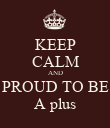 KEEP CALM AND PROUD TO BE A plus - Personalised Poster large