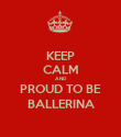 KEEP CALM AND PROUD TO BE BALLERINA - Personalised Poster large