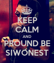 KEEP CALM AND PROUND BE SIWONEST - Personalised Poster large