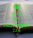 KEEP CALM AND PROVÉRBIOS 22:6 - Personalised Poster large