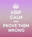 KEEP CALM AND PROVE THEM WRONG - Personalised Poster large