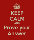 KEEP CALM AND Prove your Answer - Personalised Poster large