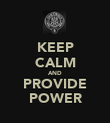KEEP CALM AND PROVIDE POWER - Personalised Poster large