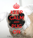 KEEP CALM AND PUG ON - Personalised Poster large