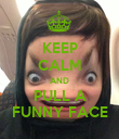 KEEP CALM AND PULL A FUNNY FACE - Personalised Poster large
