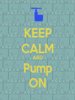 KEEP CALM AND Pump ON - Personalised Poster large
