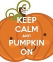 KEEP CALM AND PUMPKIN ON - Personalised Poster large