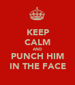 KEEP CALM AND PUNCH HIM IN THE FACE - Personalised Poster large