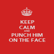 KEEP CALM AND PUNCH HIM ON THE FACE - Personalised Poster large