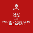 KEEP CALM AND PUNCH JARED LETO TILL DEATH - Personalised Poster large