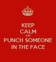 KEEP CALM AND PUNCH SOMEONE IN THE FACE - Personalised Poster large