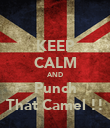 KEEP CALM AND Punch That Camel !! - Personalised Poster large