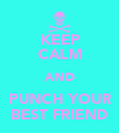 KEEP CALM AND PUNCH YOUR BEST FRIEND - Personalised Poster large