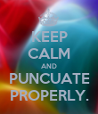 KEEP CALM AND PUNCUATE PROPERLY. - Personalised Poster large