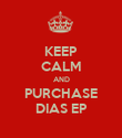 KEEP CALM AND PURCHASE DIAS EP - Personalised Poster large