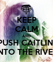 KEEP CALM AND PUSH CAITLIN  INTO THE RIVER - Personalised Poster large