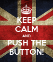 KEEP CALM AND PUSH THE BUTTON! - Personalised Poster large