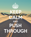 KEEP CALM AND PUSH THROUGH - Personalised Poster large
