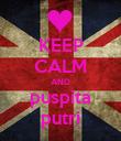 KEEP CALM AND puspita putri - Personalised Poster large