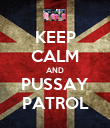 KEEP CALM AND PUSSAY PATROL - Personalised Poster large