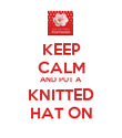 KEEP CALM AND PUT A KNITTED HAT ON - Personalised Poster large