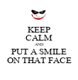 KEEP CALM AND PUT A SMILE ON THAT FACE - Personalised Poster large