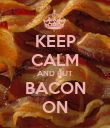 KEEP CALM AND PUT BACON ON - Personalised Poster large