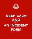 KEEP CALM AND PUT IN AN INCIDENT FORM - Personalised Poster large