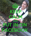 KEEP CALM AND PUT IN ON  FACEBOOK  - Personalised Poster large