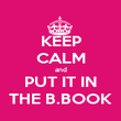 KEEP CALM and PUT IT IN THE B.BOOK - Personalised Poster large