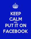 KEEP CALM AND PUT IT ON FACEBOOK - Personalised Poster large