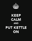 KEEP CALM AND PUT KETTLE ON - Personalised Poster large