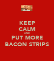 KEEP CALM AND PUT MORE BACON STRIPS - Personalised Poster large