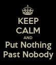 KEEP CALM AND Put Nothing Past Nobody - Personalised Poster large