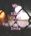 KEEP CALM AND Put On A Fake Smile - Personalised Poster large
