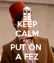 KEEP CALM AND PUT ON  A FEZ - Personalised Poster large