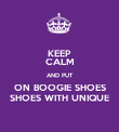 KEEP CALM AND PUT ON BOOGIE SHOES SHOES WITH UNIQUE - Personalised Poster large
