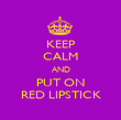 KEEP CALM AND PUT ON RED LIPSTICK - Personalised Poster large
