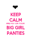 KEEP CALM AND PUT ON YOUR BIG GIRL PANTIES - Personalised Poster large